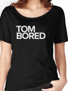 Tom Bored Women's Relaxed Fit T-Shirt