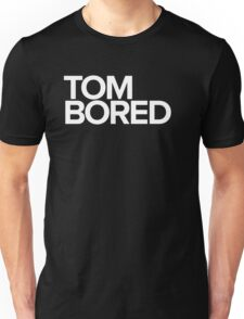Tom Bored Unisex T-Shirt