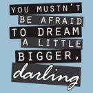 Dream Bigger by tripinmidair
