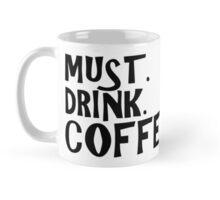 Must drink coffee Mug