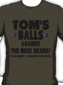 Tom's Balls Against the Neck Beard T-Shirt