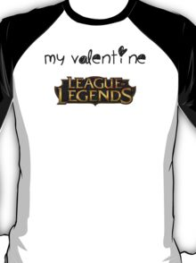 Valentine's Day - League of Legends is my Valentine T-Shirt