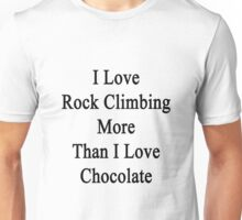 I Love Rock Climbing More Than I Love Chocolate  Unisex T-Shirt