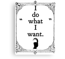 Do What I Want Canvas Print