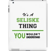It's a SELISKE thing, you wouldn't understand !! iPad Case/Skin