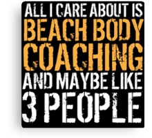 Humorous 'All I Care About Is Beach Body Coaching And Maybe Like 3 People' Tshirt, Accessories and Gifts Canvas Print