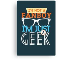i am not a fanboy, i am just a geek Canvas Print