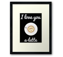 Love you a-latte Framed Print