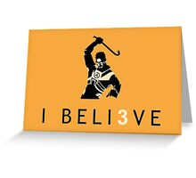 I BELIEVE - Half-Life 3 Greeting Card