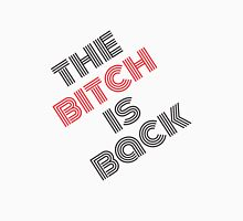 The Bitch is Back Unisex T-Shirt