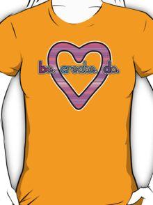 Be. Create. Do. + Heart T-Shirt