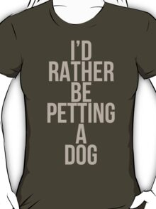 I'd Rather Be Petting a Dog T-Shirt