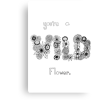 You're A WILD Flower Canvas Print
