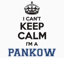 I cant keep calm Im a PANKOW by icant