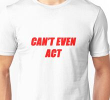 Can't Even Act - red Unisex T-Shirt