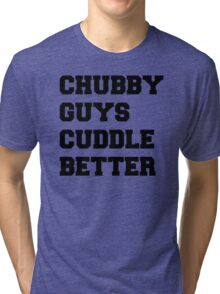 Chubby Guys Cuddle Better - Black/Freshman Tri-blend T-Shirt