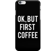 Ok, But First Coffee (white Font) iPhone Case/Skin