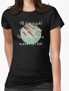 All that is gold does not glitter  {Quote} Womens Fitted T-Shirt