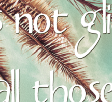 All that is gold does not glitter  {Quote} Sticker