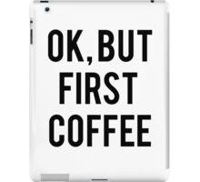 Ok, But First Coffee iPad Case/Skin