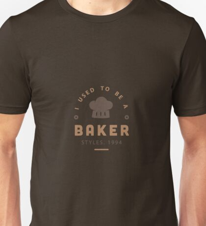 I Used To Be A Baker Unisex T-Shirt