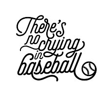 There's No Crying in Baseball Photographic Print