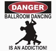 DANGER BALLROOM DANCING IS AN ADDICTION! by BADASSTEES