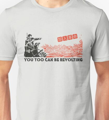 You too can be revolting! Unisex T-Shirt