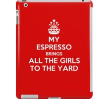 My espresso brings all the girls to the yard iPad Case/Skin