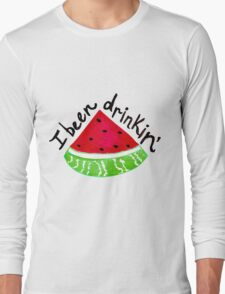 I Been Drinkin' Watermelon Long Sleeve T-Shirt