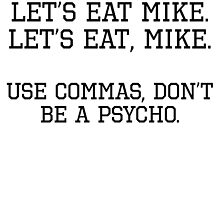 Use Commas, Don't Be A Psycho by kwg2200