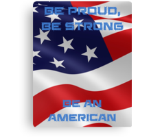 Be Proud, Be Strong, be a Proud American Canvas Print