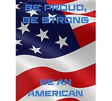 Be Proud, Be Strong, be a Proud American Photographic Print