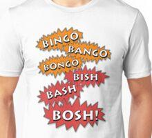 Bingo Bango Bongo Bish Bash Bosh Unisex T-Shirt