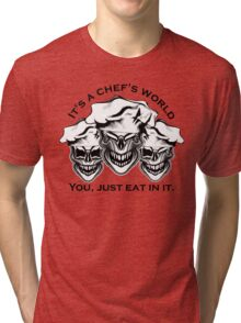 Funny Chef Skulls: It's a Chef's World Tri-blend T-Shirt