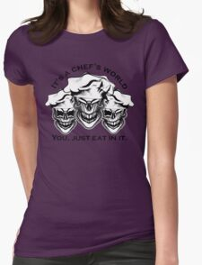 Funny Chef Skulls: It's a Chef's World Womens Fitted T-Shirt
