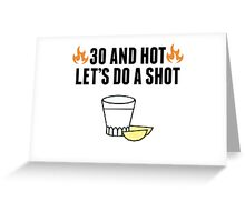 30 And Hot Greeting Card