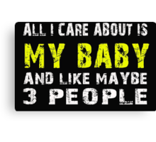 All I Care about is My Baby and like maybe 3 people - T-shirts & Hoodies Canvas Print