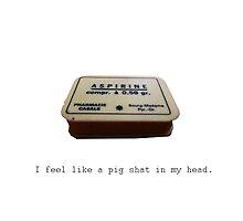 I feel like a pig shat in my head. by Rebel Rebel