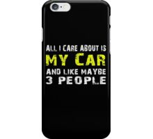 All I Care about is My Car and like maybe 3 people - T-shirts & Hoodies iPhone Case/Skin