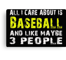 All I Care about is Baseball and like maybe 3 people - T-shirts & Hoodies Canvas Print