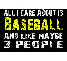 All I Care about is Baseball and like maybe 3 people - T-shirts & Hoodies Photographic Print