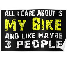 All I Care about is My Bike and like maybe 3 people - T-shirts & Hoodies Poster