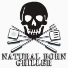 Natural Born Griller by shakeoutfitters