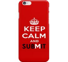 Keep Calm and Submit iPhone Case/Skin