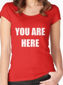 YOU ARE HERE Women's Fitted Scoop T-Shirt