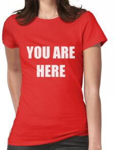 YOU ARE HERE Womens Fitted T-Shirt