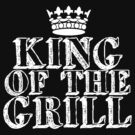 King of the Grill by shakeoutfitters