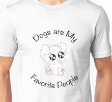 Dogs are My Favorite People ! Unisex T-Shirt