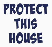 Protect This House by jdbruegger